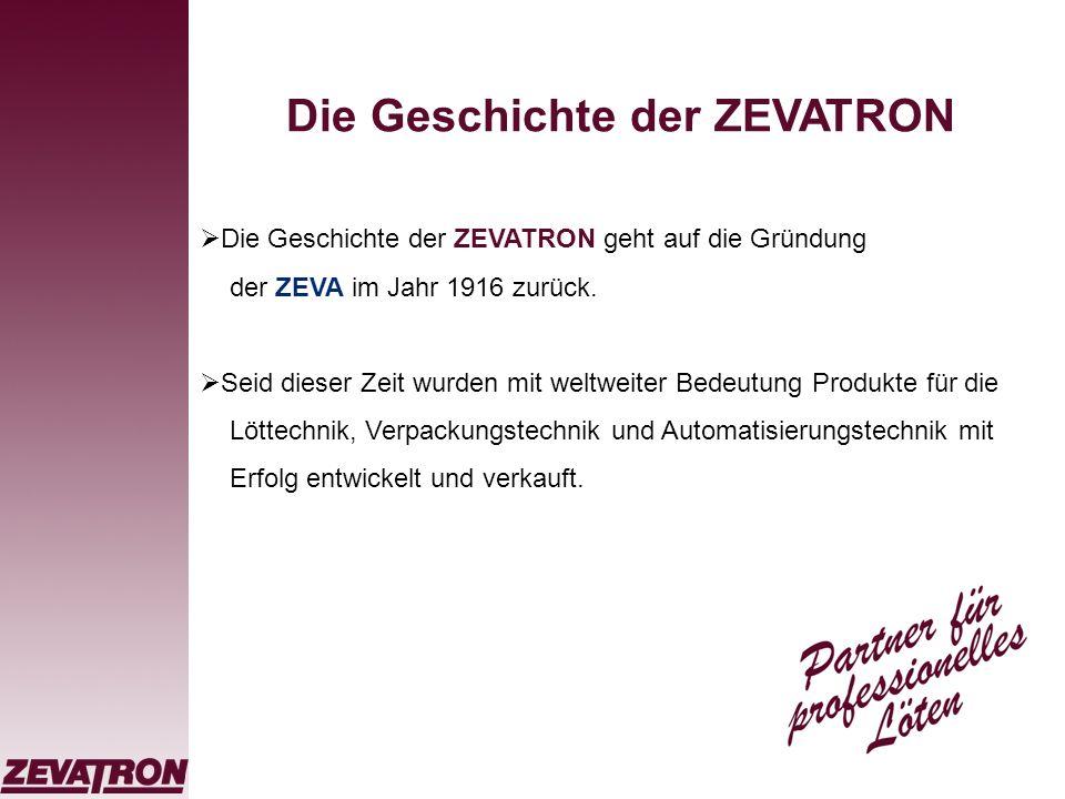 Die Geschichte der ZEVATRON Die Geschichte der ZEVATRON geht auf die Gründung der ZEVA im Jahr 1916 zurück. Seid dieser Zeit wurden mit weltweiter Bed
