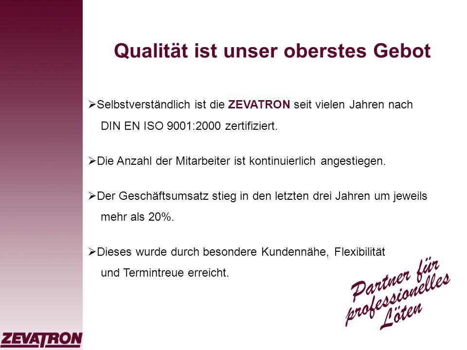 Qualität ist unser oberstes Gebot Selbstverständlich ist die ZEVATRON seit vielen Jahren nach DIN EN ISO 9001:2000 zertifiziert. Die Anzahl der Mitarb