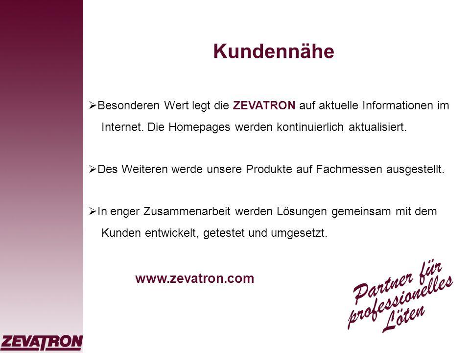 Kundennähe Besonderen Wert legt die ZEVATRON auf aktuelle Informationen im Internet. Die Homepages werden kontinuierlich aktualisiert. Des Weiteren we