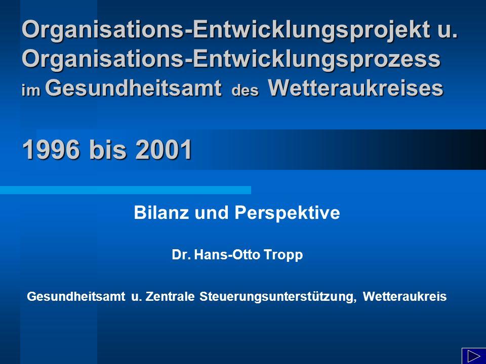 Organisations-Entwicklungsprojekt u. Organisations-Entwicklungsprozess im Gesundheitsamt des Wetteraukreises 1996 bis 2001 Bilanz und Perspektive Dr.