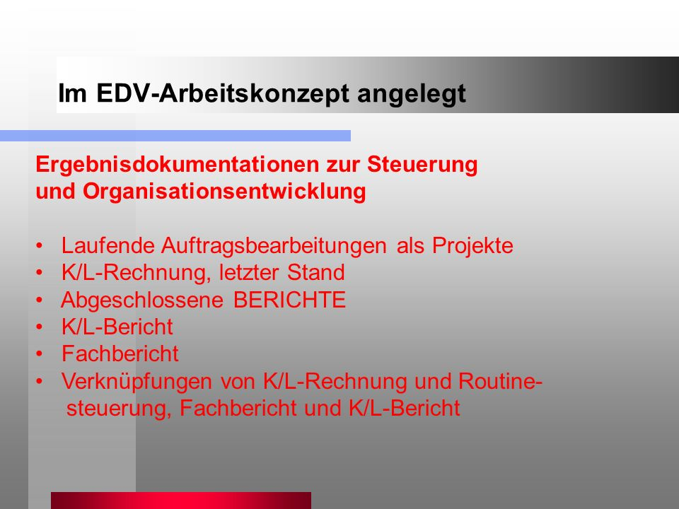 Ergebnisdokumentationen zur Steuerung und Organisationsentwicklung Laufende Auftragsbearbeitungen als Projekte K/L-Rechnung, letzter Stand Abgeschloss