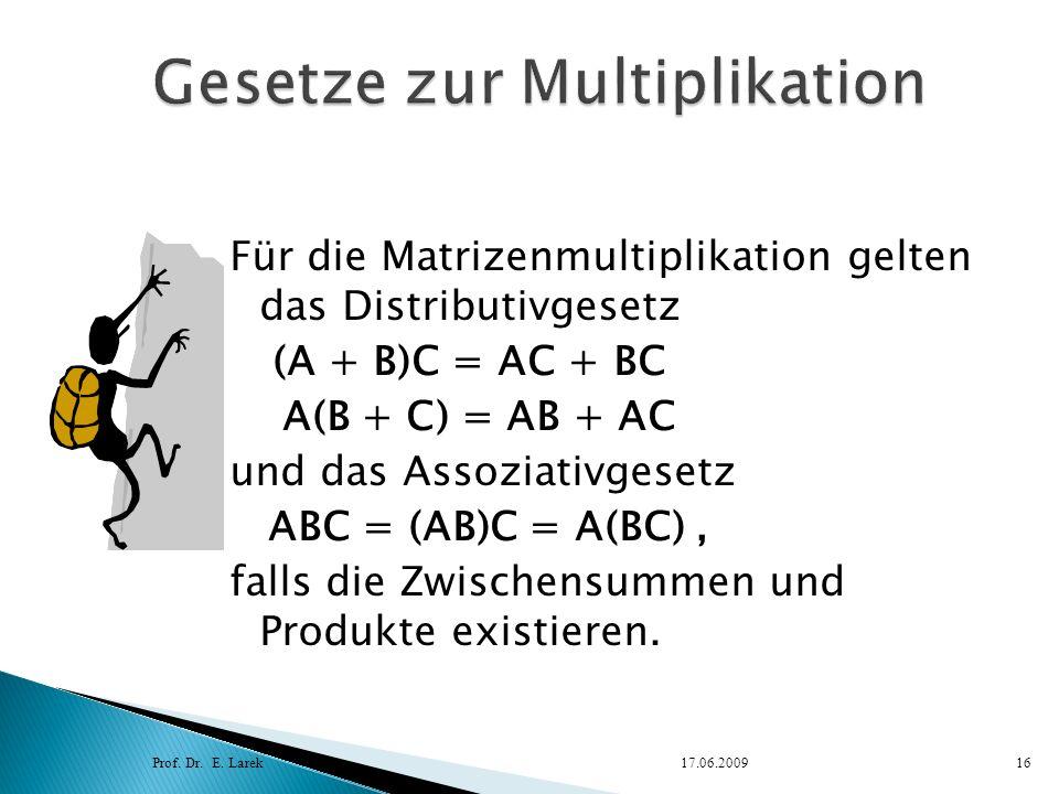 Für die Matrizenmultiplikation gelten das Distributivgesetz (A + B)C = AC + BC A(B + C) = AB + AC und das Assoziativgesetz ABC = (AB)C = A(BC), falls