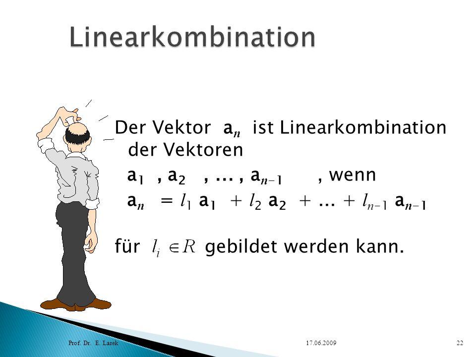 Der Vektor a n ist Linearkombination der Vektoren a 1, a 2,..., a n -1, wenn a n = l 1 a 1 + l 2 a 2 +... + l n -1 a n -1 für gebildet werden kann. Pr