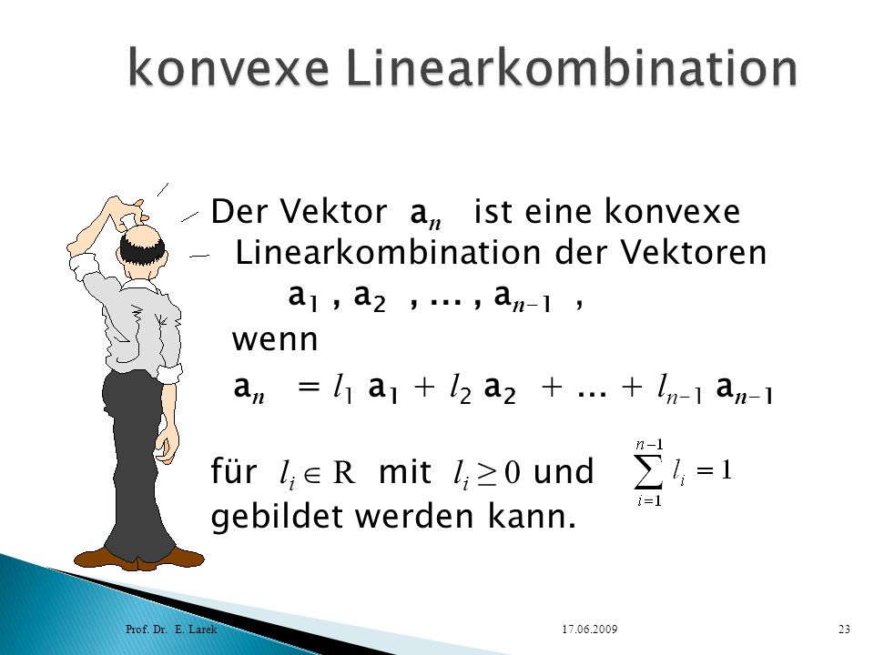 Der Vektor a n ist eine konvexe Linearkombination der Vektoren a 1, a 2,..., a n -1, wenn a n = l 1 a 1 + l 2 a 2 +... + l n -1 a n -1 für l i R mit l