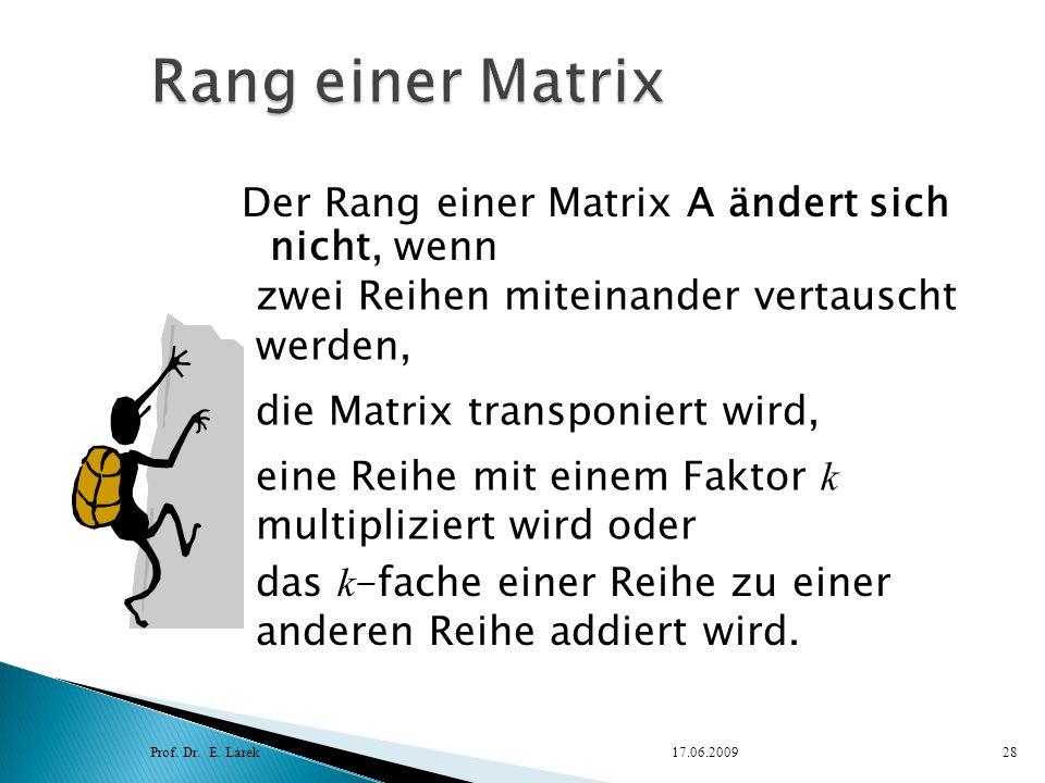Der Rang einer Matrix A ändert sich nicht, wenn Prof. Dr. E. Larek17.06.200928 das k -fache einer Reihe zu einer anderen Reihe addiert wird. eine Reih
