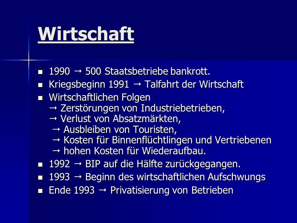 Wirtschaft 1990 500 Staatsbetriebe bankrott. 1990 500 Staatsbetriebe bankrott. Kriegsbeginn 1991 Talfahrt der Wirtschaft Kriegsbeginn 1991 Talfahrt de