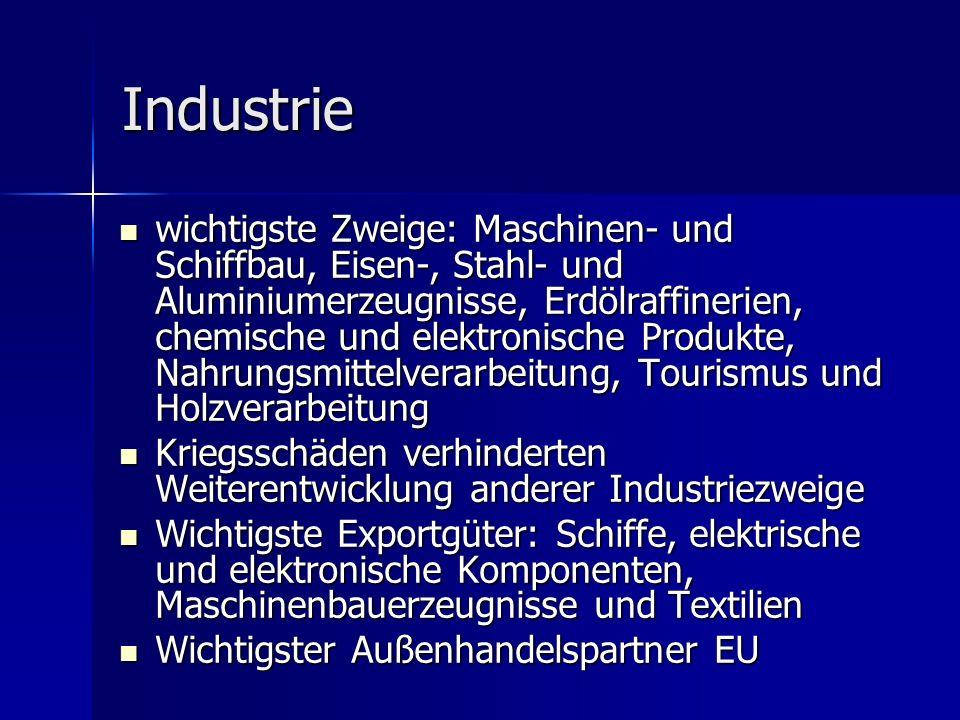 Industrie wichtigste Zweige: Maschinen- und Schiffbau, Eisen-, Stahl- und Aluminiumerzeugnisse, Erdölraffinerien, chemische und elektronische Produkte