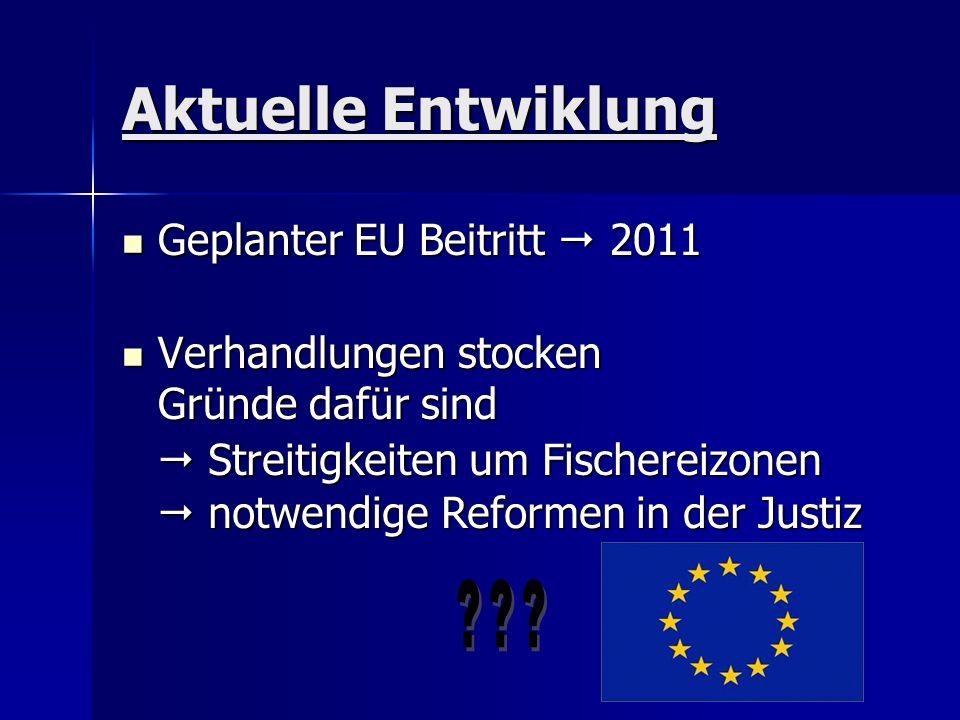 Aktuelle Entwiklung Geplanter EU Beitritt 2011 Geplanter EU Beitritt 2011 Verhandlungen stocken Gründe dafür sind Verhandlungen stocken Gründe dafür s