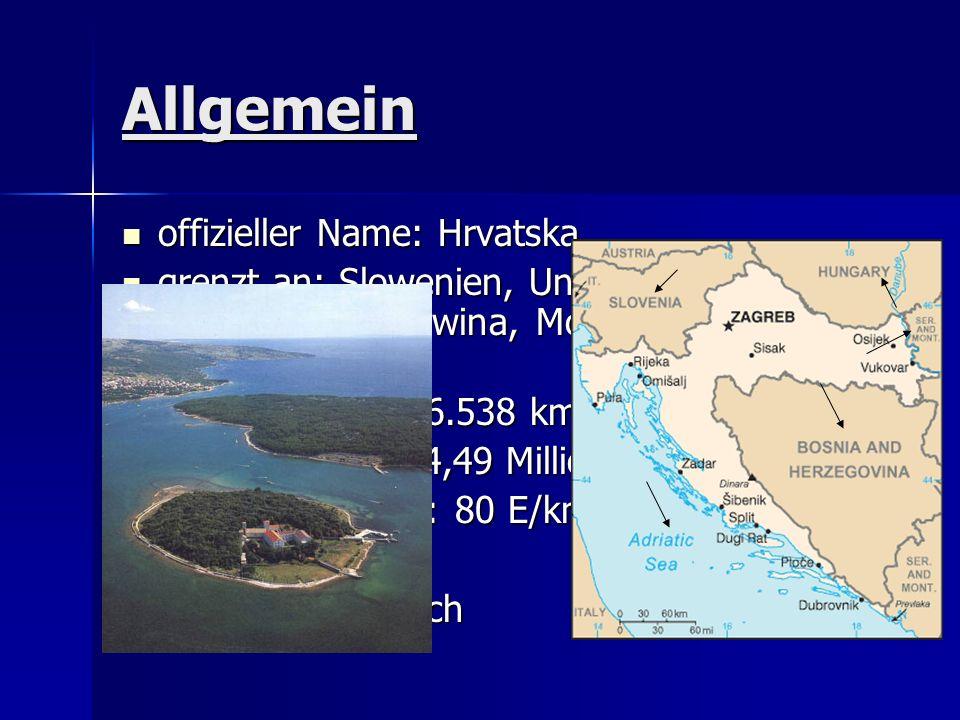 Allgemein offizieller Name: Hrvatska offizieller Name: Hrvatska grenzt an: Slowenien, Ungarn, Serbien, Bosnien-Herzegowina, Montenegro und an die Adri