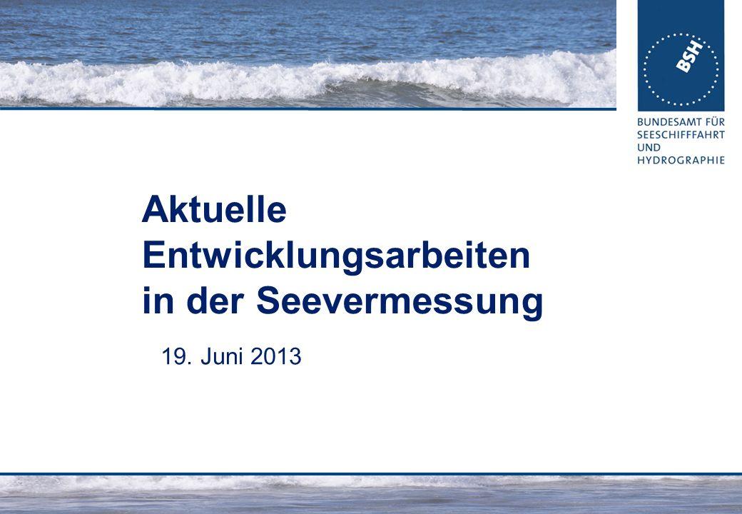 Aktuelle Entwicklungsarbeiten in der Seevermessung 19. Juni 2013