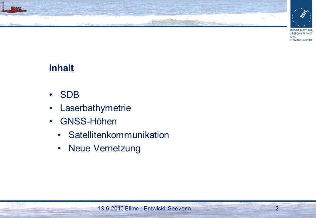 19.6.2013 Ellmer: Entwickl. Seeverm.2 Inhalt SDB Laserbathymetrie GNSS-Höhen Satellitenkommunikation Neue Vernetzung
