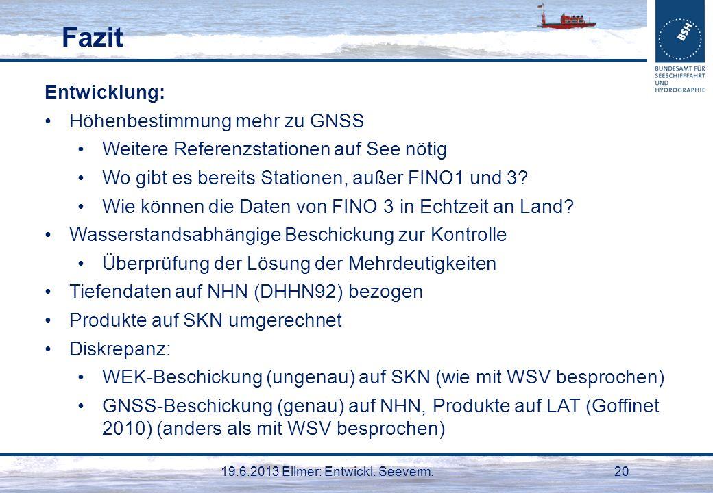 19.6.2013 Ellmer: Entwickl. Seeverm.20 Fazit Entwicklung: Höhenbestimmung mehr zu GNSS Weitere Referenzstationen auf See nötig Wo gibt es bereits Stat