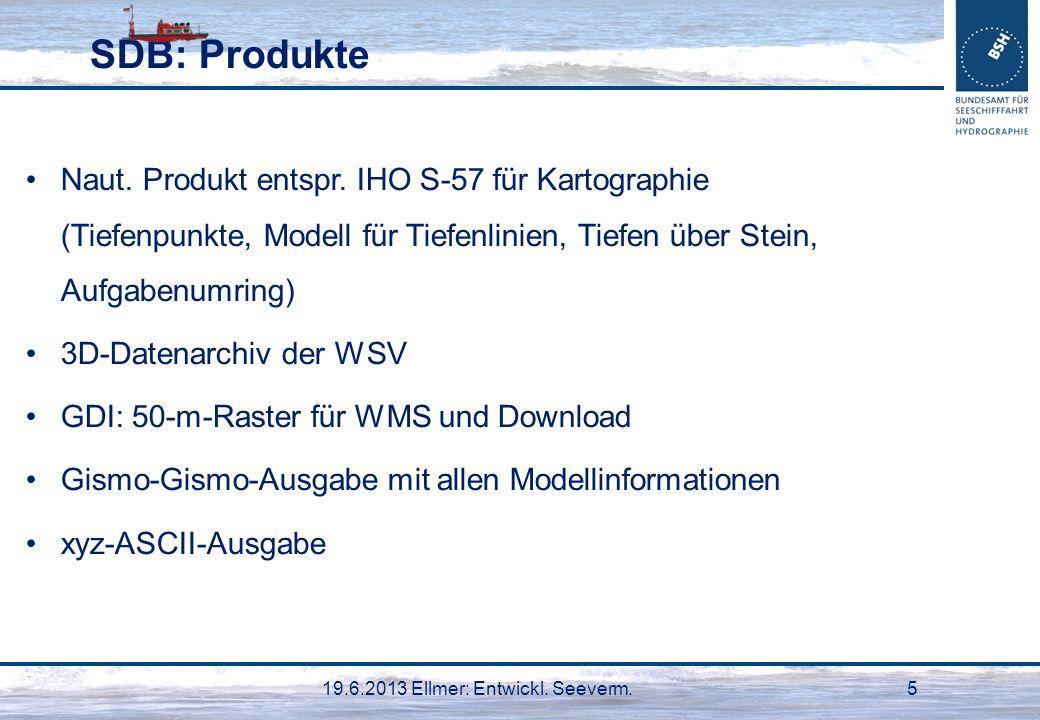 19.6.2013 Ellmer: Entwickl. Seeverm.5 SDB: Produkte Naut. Produkt entspr. IHO S-57 für Kartographie (Tiefenpunkte, Modell für Tiefenlinien, Tiefen übe