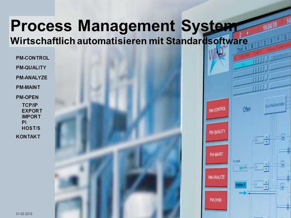 © Siemens AG 2012 - Änderungen vorbehalten WinCC Competence Center Mannheim 01.02.2012Seite 1 PM-MAINT PM-ANALYZE PM-QUALITY PM-CONTROL Process Management System Wirtschaftlich automatisieren mit Standardsoftware PM-OPEN TCP/IP EXPORT IMPORT PI HOST/S KONTAKT