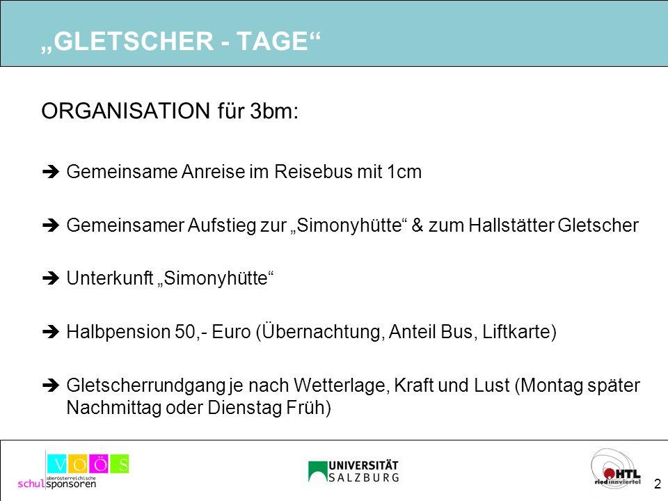 2 GLETSCHER - TAGE ORGANISATION für 3bm: Gemeinsame Anreise im Reisebus mit 1cm Gemeinsamer Aufstieg zur Simonyhütte & zum Hallstätter Gletscher Unter