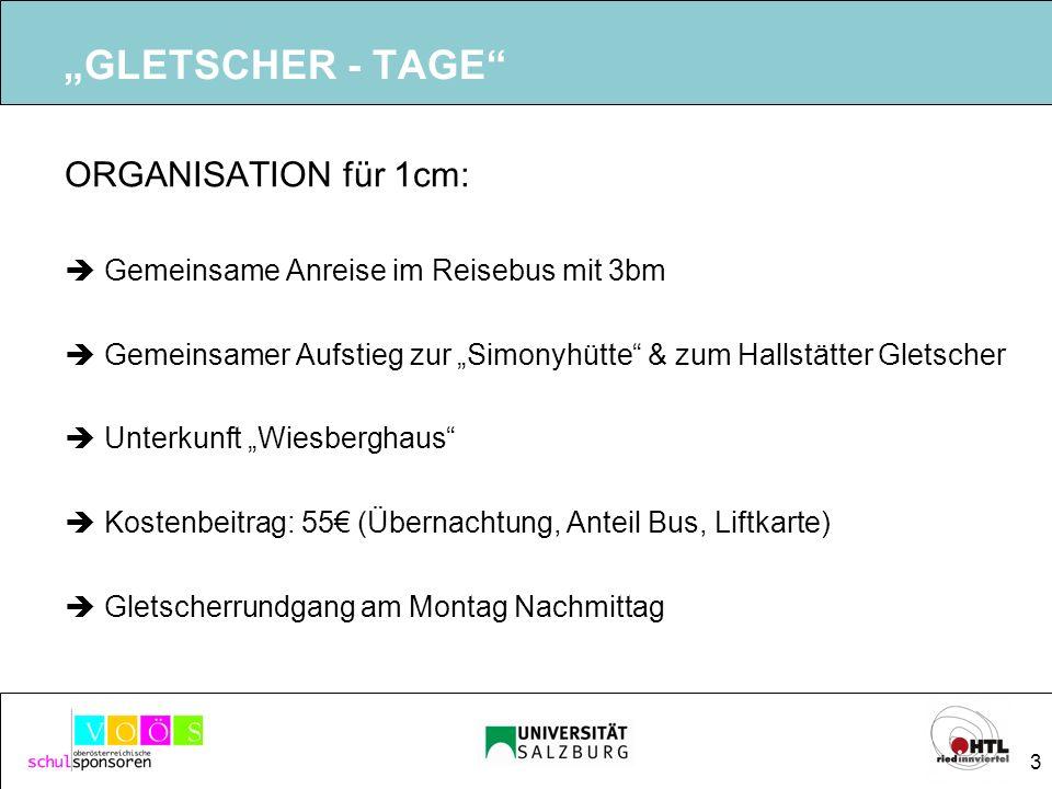 3 GLETSCHER - TAGE ORGANISATION für 1cm: Gemeinsame Anreise im Reisebus mit 3bm Gemeinsamer Aufstieg zur Simonyhütte & zum Hallstätter Gletscher Unter