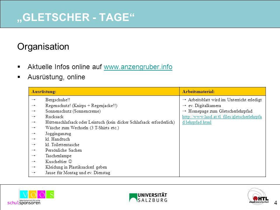4 GLETSCHER - TAGE Organisation Aktuelle Infos online auf www.anzengruber.infowww.anzengruber.info Ausrüstung, online Ausrüstung:Arbeitsmaterial: Bergschuhe!.