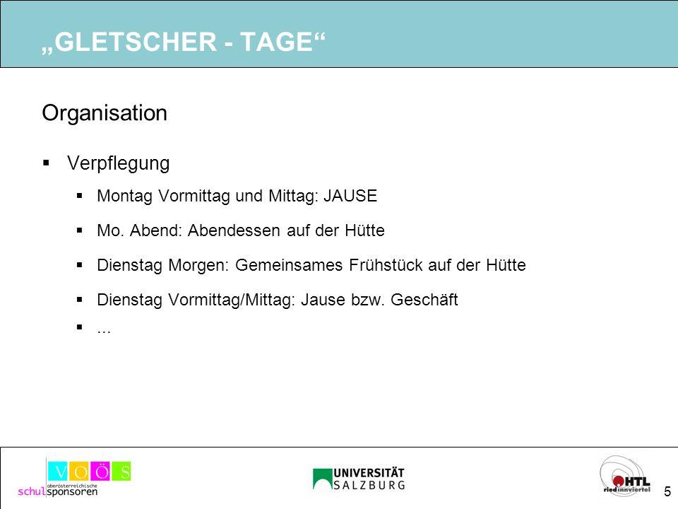 5 GLETSCHER - TAGE Organisation Verpflegung Montag Vormittag und Mittag: JAUSE Mo. Abend: Abendessen auf der Hütte Dienstag Morgen: Gemeinsames Frühst