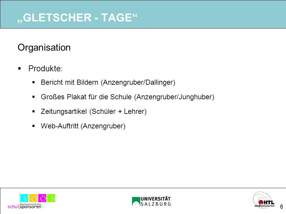 6 GLETSCHER - TAGE Organisation Produkte : Bericht mit Bildern (Anzengruber/Dallinger) Großes Plakat für die Schule (Anzengruber/Junghuber) Zeitungsar
