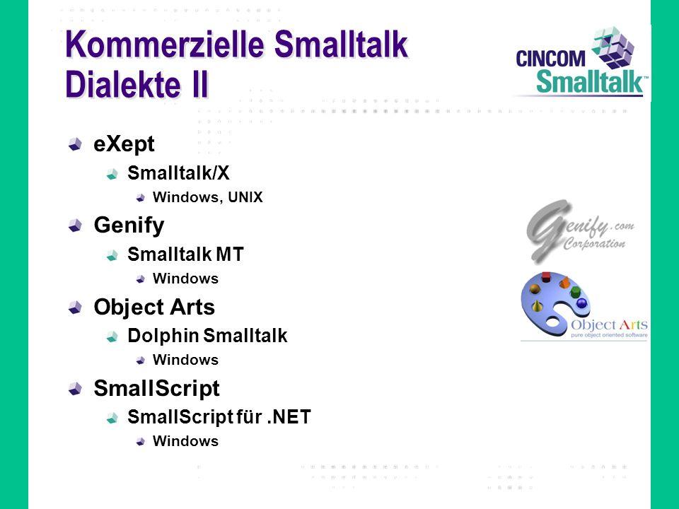 Kommerzielle Smalltalk Dialekte II eXept Smalltalk/X Windows, UNIX Genify Smalltalk MT Windows Object Arts Dolphin Smalltalk Windows SmallScript Small