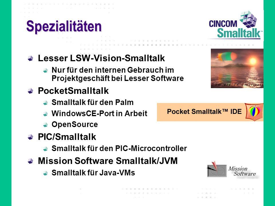 Spezialitäten Lesser LSW-Vision-Smalltalk Nur für den internen Gebrauch im Projektgeschäft bei Lesser Software PocketSmalltalk Smalltalk für den Palm
