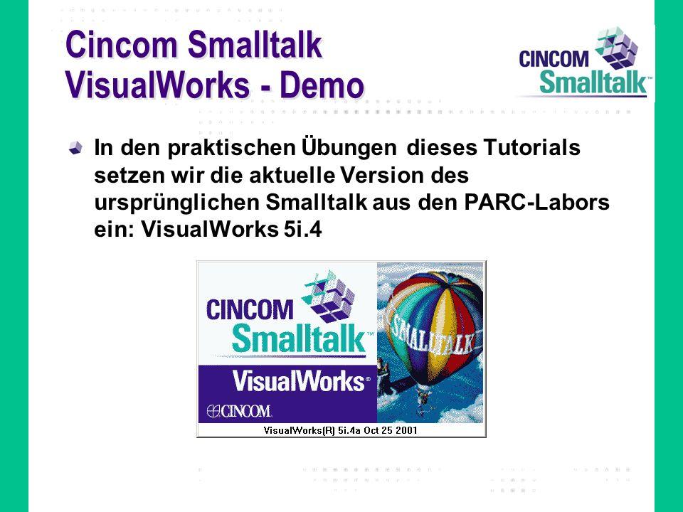Cincom Smalltalk VisualWorks - Demo In den praktischen Übungen dieses Tutorials setzen wir die aktuelle Version des ursprünglichen Smalltalk aus den PARC-Labors ein: VisualWorks 5i.4