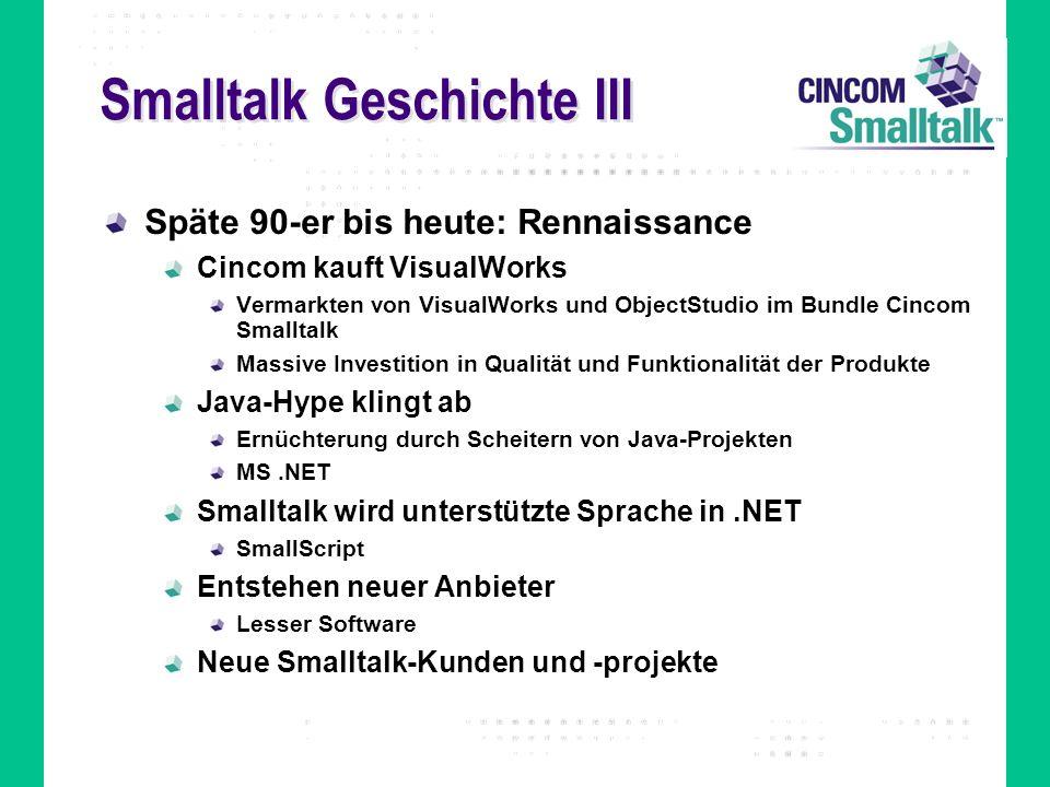 Smalltalk Geschichte III Späte 90-er bis heute: Rennaissance Cincom kauft VisualWorks Vermarkten von VisualWorks und ObjectStudio im Bundle Cincom Sma