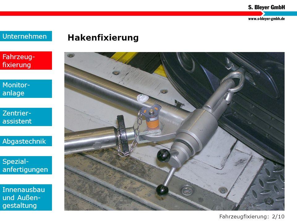 Fahrzeugfixierung: 2/10 Hakenfixierung Unternehmen Fahrzeug- fixierung Monitor- anlage Zentrier- assistent Abgastechnik Spezial- anfertigungen Innenau