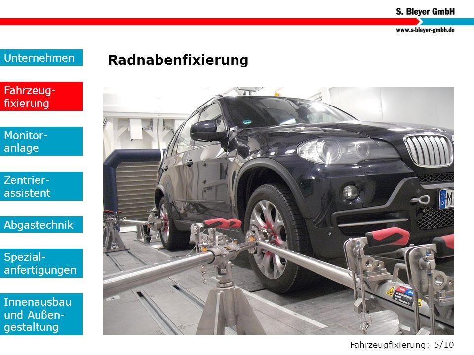 Fahrzeugfixierung: 5/10 Radnabenfixierung Unternehmen Fahrzeug- fixierung Monitor- anlage Zentrier- assistent Abgastechnik Spezial- anfertigungen Inne