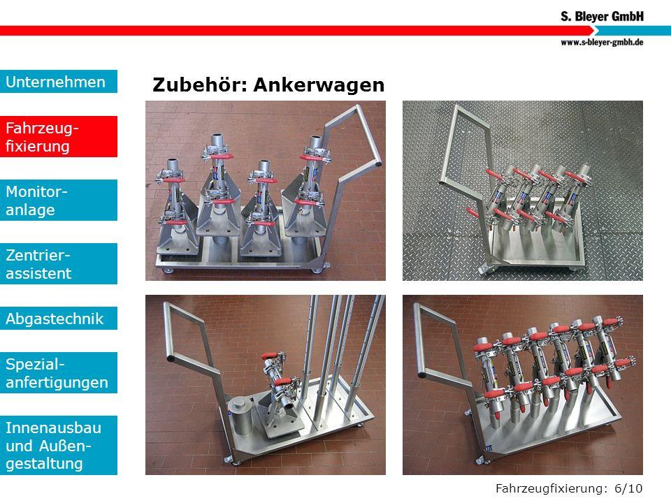 Fahrzeugfixierung: 6/10 Zubehör: Ankerwagen Unternehmen Fahrzeug- fixierung Monitor- anlage Zentrier- assistent Abgastechnik Spezial- anfertigungen In