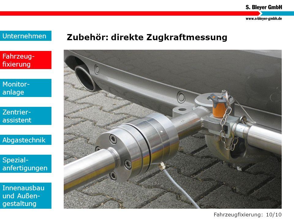 Fahrzeugfixierung: 10/10 Zubehör: direkte Zugkraftmessung Unternehmen Fahrzeug- fixierung Monitor- anlage Zentrier- assistent Abgastechnik Spezial- an