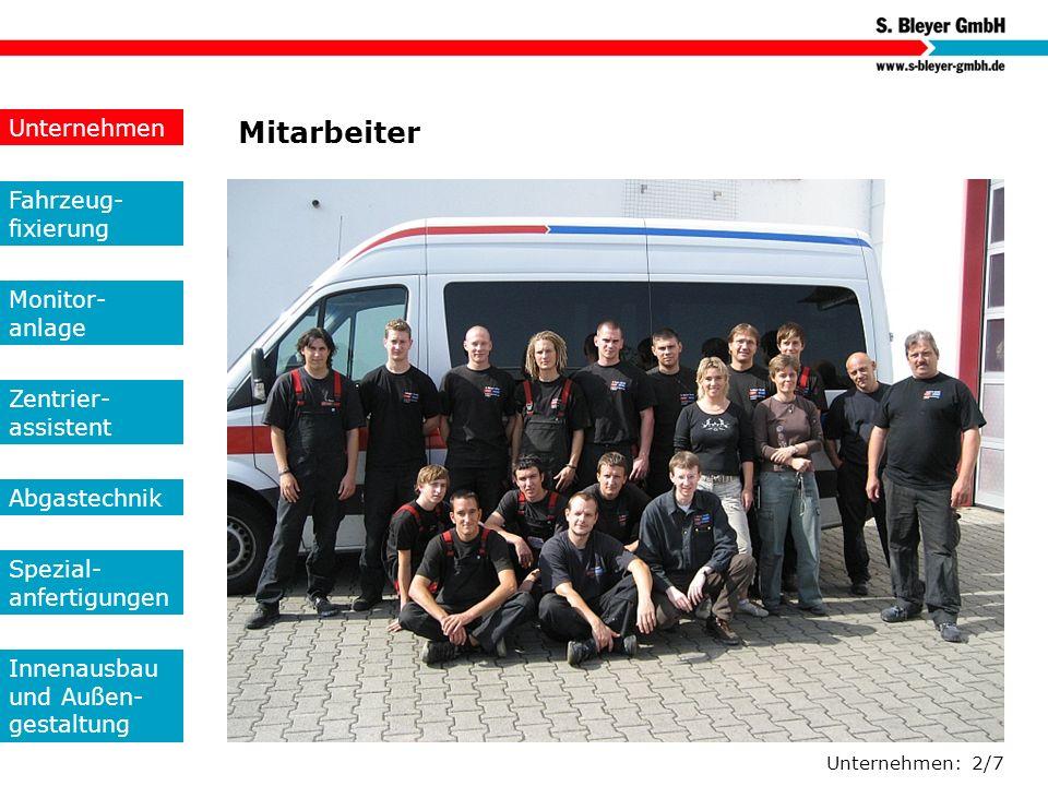 Unternehmen: 2/7 Mitarbeiter Unternehmen Fahrzeug- fixierung Monitor- anlage Zentrier- assistent Abgastechnik Spezial- anfertigungen Innenausbau und A