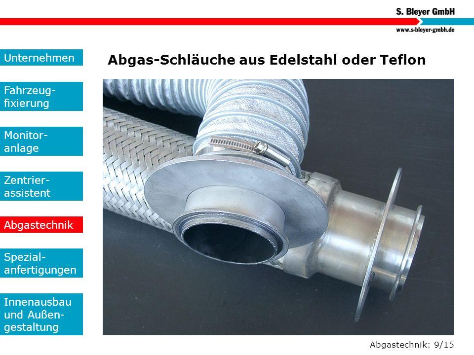 Abgastechnik: 9/15 Abgas-Schläuche aus Edelstahl oder Teflon Unternehmen Fahrzeug- fixierung Monitor- anlage Zentrier- assistent Abgastechnik Spezial-