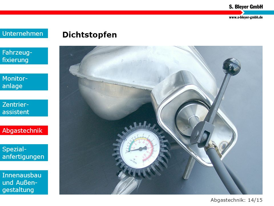 Abgastechnik: 14/15 Dichtstopfen Unternehmen Fahrzeug- fixierung Monitor- anlage Zentrier- assistent Abgastechnik Spezial- anfertigungen Innenausbau u