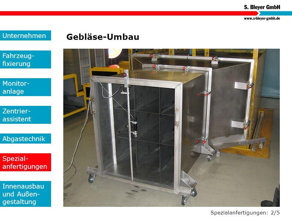 Spezialanfertigungen: 2/5 Gebläse-Umbau Unternehmen Fahrzeug- fixierung Monitor- anlage Zentrier- assistent Abgastechnik Spezial- anfertigungen Innena