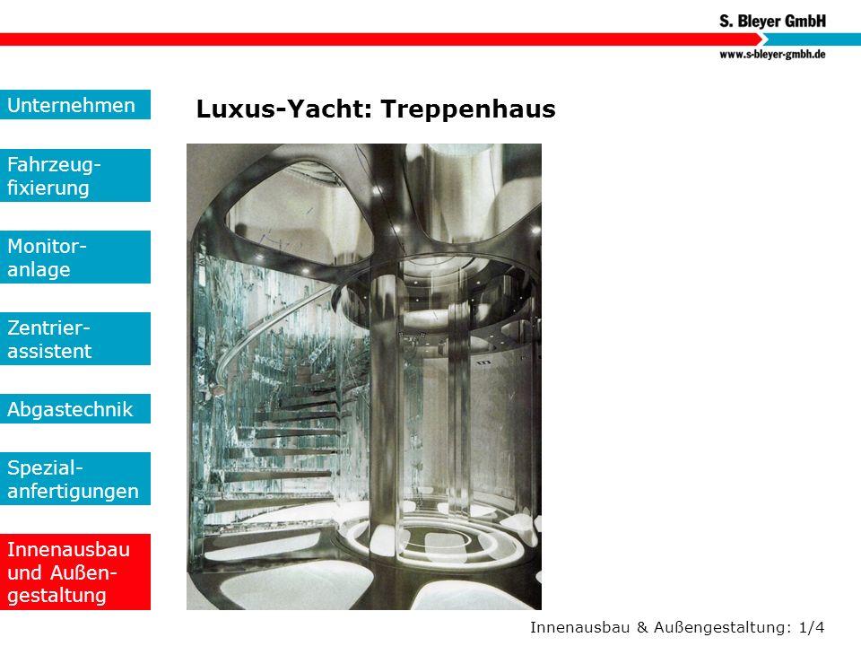 Innenausbau & Außengestaltung: 1/4 Luxus-Yacht: Treppenhaus Unternehmen Fahrzeug- fixierung Monitor- anlage Zentrier- assistent Abgastechnik Spezial-