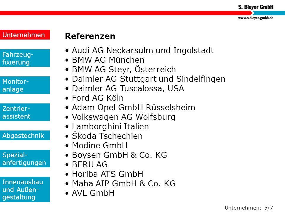 Unternehmen: 5/7 Referenzen Audi AG Neckarsulm und Ingolstadt BMW AG München BMW AG Steyr, Österreich Daimler AG Stuttgart und Sindelfingen Daimler AG