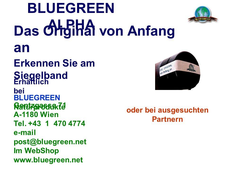 BLUEGREEN ALPHA Das Original von Anfang an Erkennen Sie am Siegelband Erhältlich bei BLUEGREEN Naturprodukte Gentzgasse 71 A-1180 Wien Tel. +43 1 470