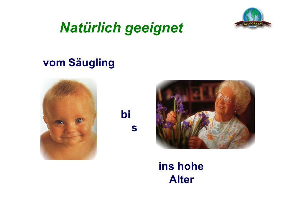 Natürlich geeignet vom Säugling bi s ins hohe Alter