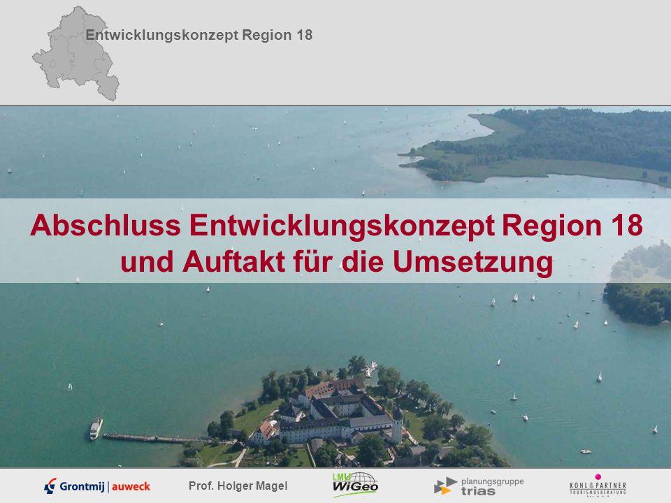 Entwicklungskonzept Region 18 Prof. Holger Magel Abschluss Entwicklungskonzept Region 18 und Auftakt für die Umsetzung