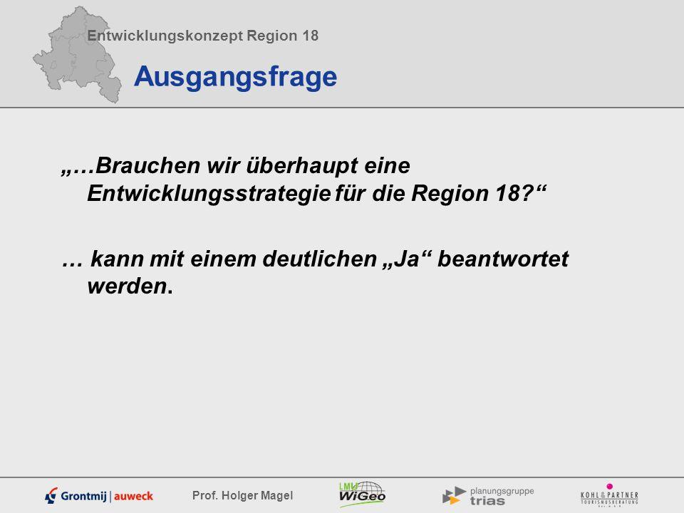 Entwicklungskonzept Region 18 Prof. Holger Magel Ausgangsfrage …Brauchen wir überhaupt eine Entwicklungsstrategie für die Region 18? … kann mit einem