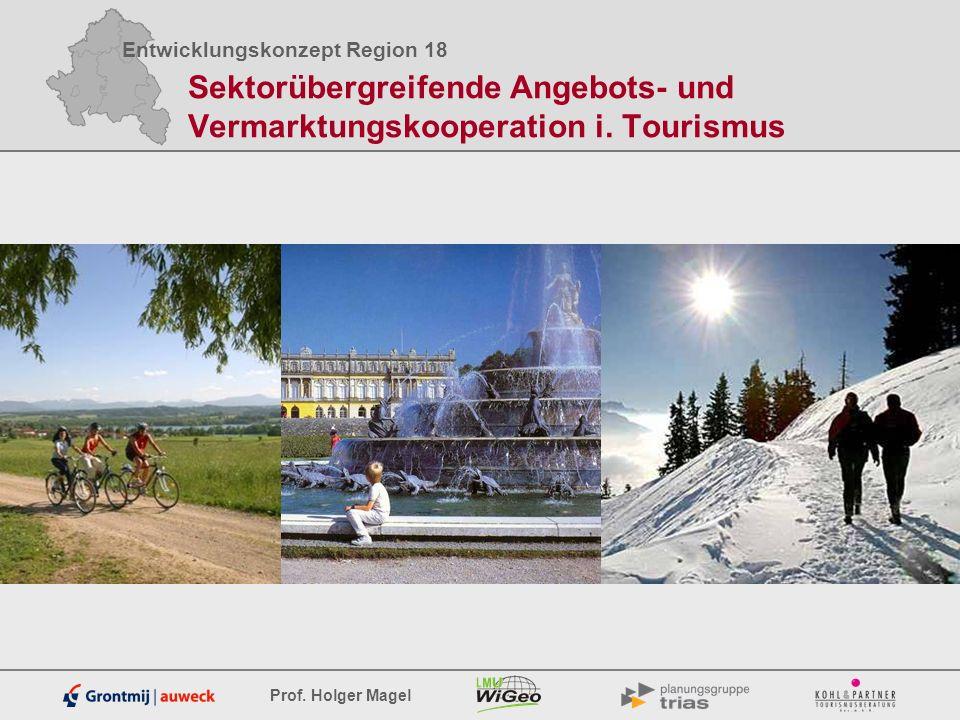 Entwicklungskonzept Region 18 Prof. Holger Magel Sektorübergreifende Angebots- und Vermarktungskooperation i. Tourismus