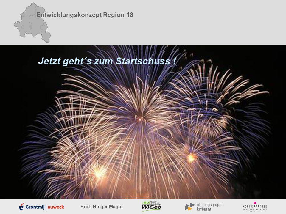 Entwicklungskonzept Region 18 Prof. Holger Magel Jetzt geht´s zum Startschuss !