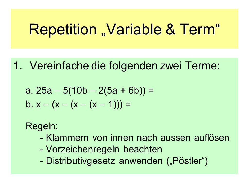 Repetition Variable & Term 1.Vereinfache die folgenden zwei Terme: a. 25a – 5(10b – 2(5a + 6b)) = b. x – (x – (x – (x – 1))) = Regeln: - Klammern von
