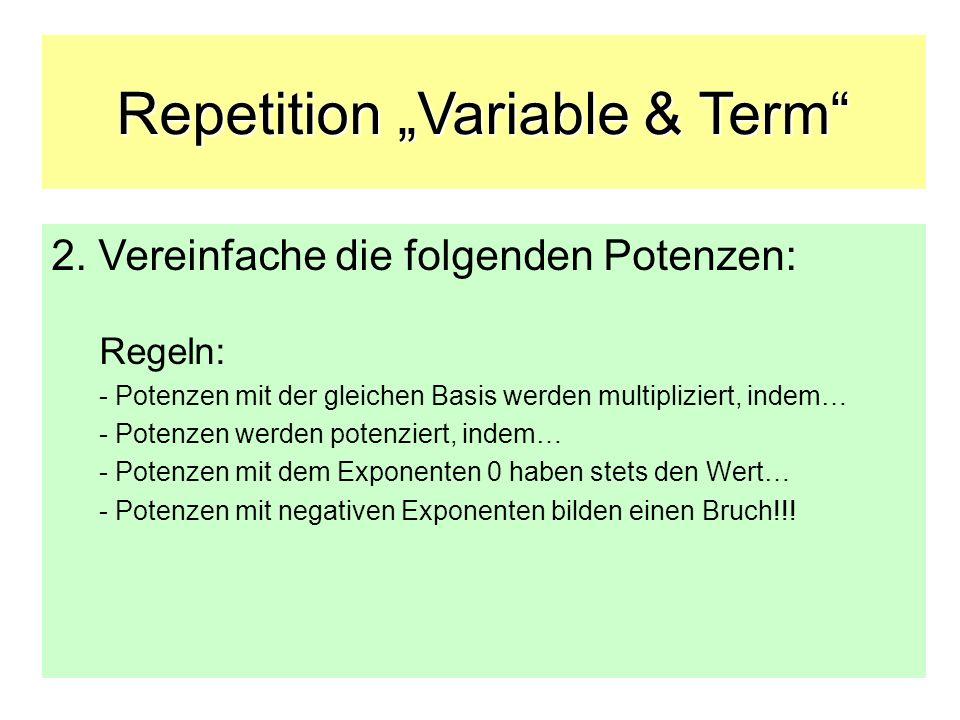 Repetition Variable & Term 2. Vereinfache die folgenden Potenzen: Regeln: - Potenzen mit der gleichen Basis werden multipliziert, indem… - Potenzen we