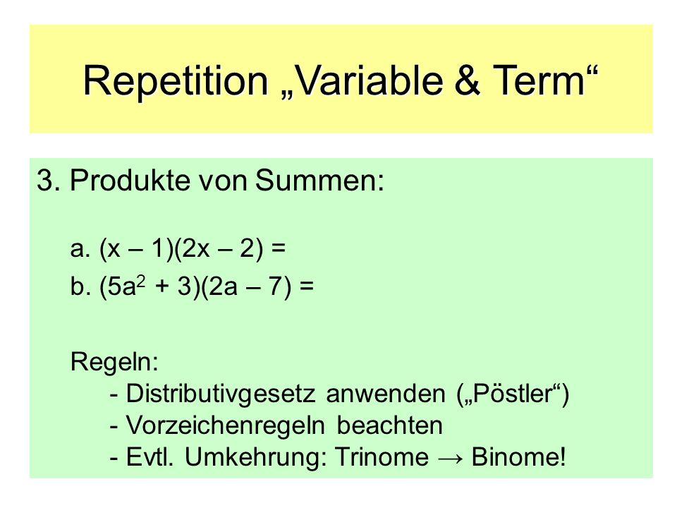 Repetition Variable & Term 3. Produkte von Summen: a. (x – 1)(2x – 2) = b. (5a 2 + 3)(2a – 7) = Regeln: - Distributivgesetz anwenden (Pöstler) - Vorze