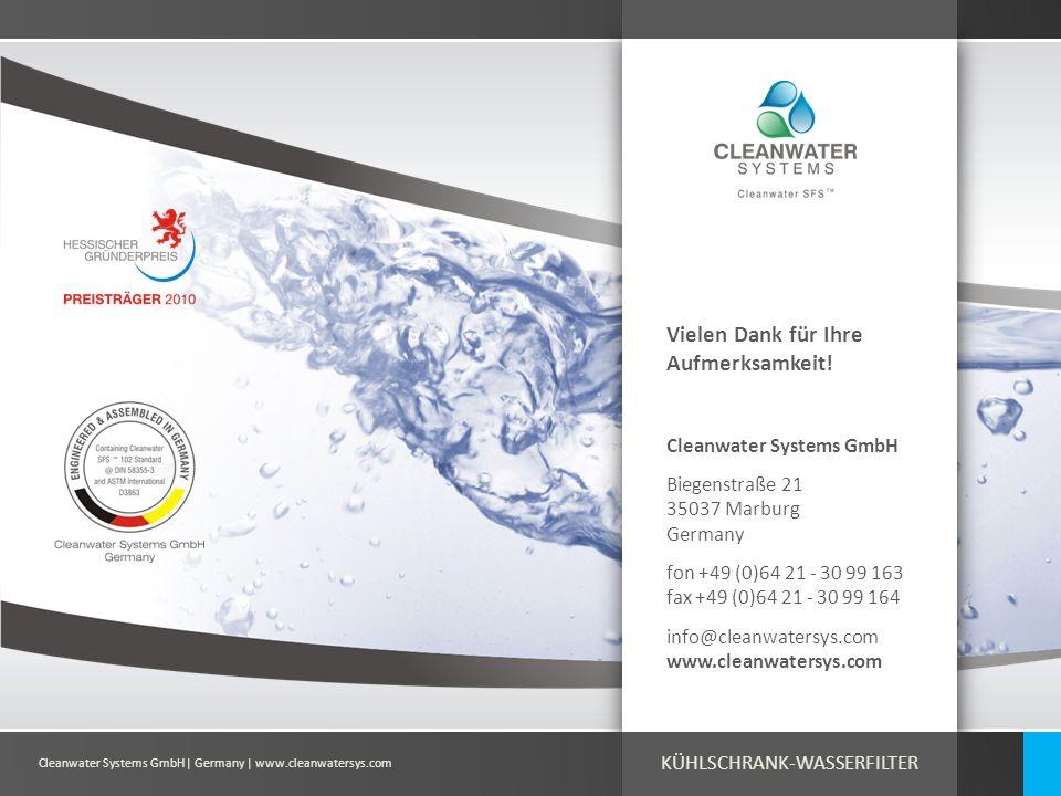 Cleanwater Systems GmbH| Germany | www.cleanwatersys.com Vielen Dank für Ihre Aufmerksamkeit! Cleanwater Systems GmbH Biegenstraße 21 35037 Marburg Ge