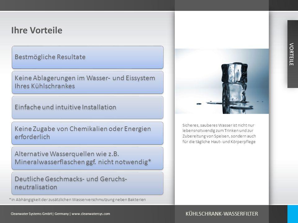 Cleanwater Systems GmbH| Germany | www.cleanwatersys.com Ihre Vorteile Sicheres, sauberes Wasser ist nicht nur lebensnotwendig zum Trinken und zur Zub