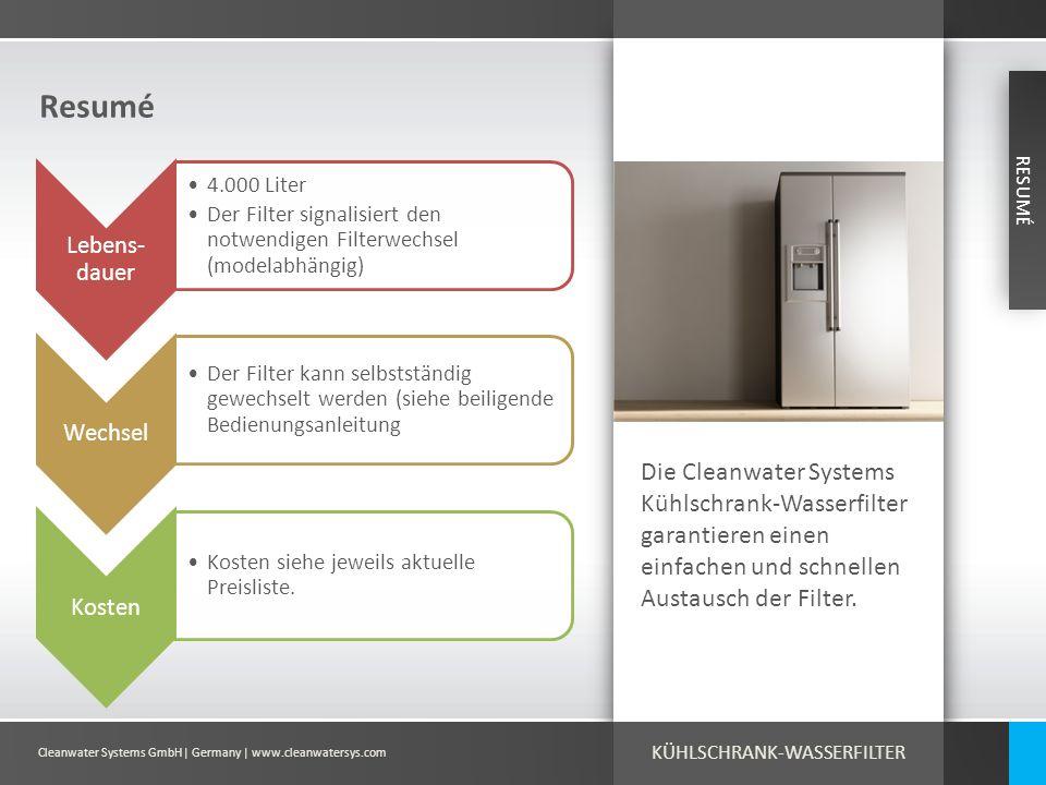 Cleanwater Systems GmbH| Germany | www.cleanwatersys.com Resumé RESUMÉ Lebens- dauer 4.000 Liter Der Filter signalisiert den notwendigen Filterwechsel