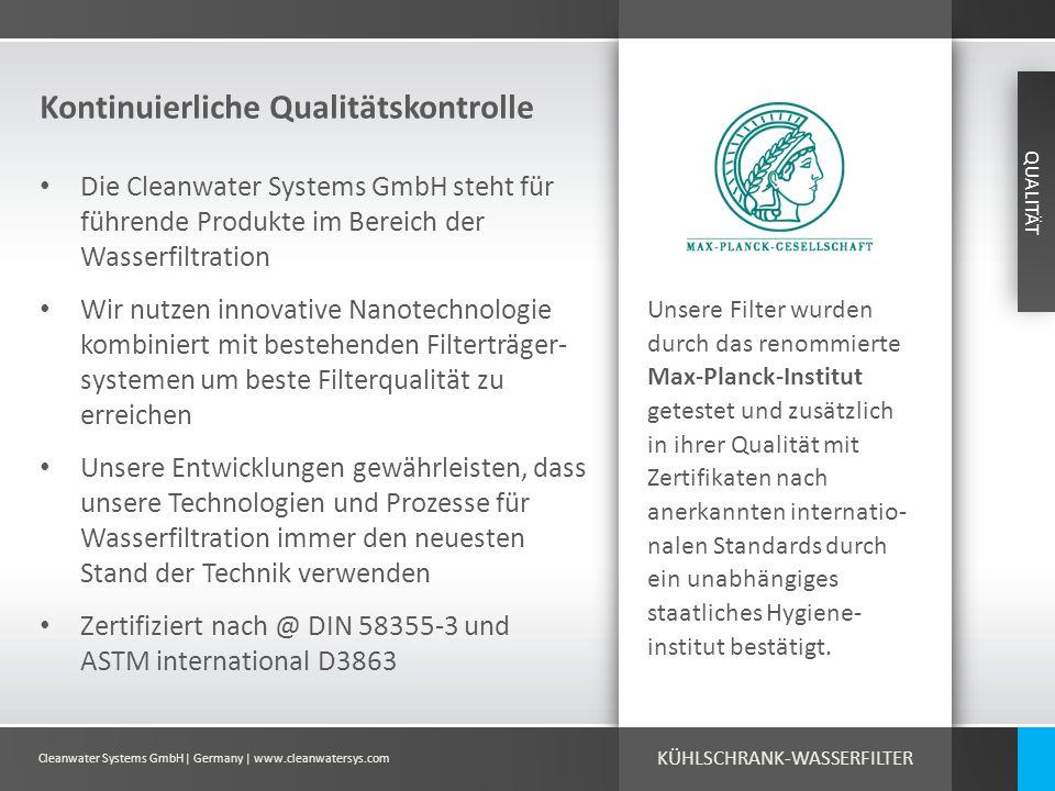 Cleanwater Systems GmbH| Germany | www.cleanwatersys.com Kontinuierliche Qualitätskontrolle QUALITÄT Unsere Filter wurden durch das renommierte Max-Pl